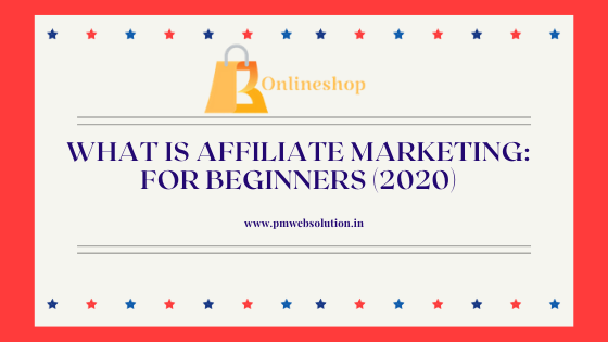 WHAT IS AFFILIATE MARKETING: For Beginners (2020)