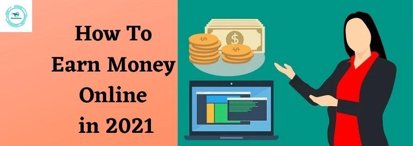 How to earn money online in 2021